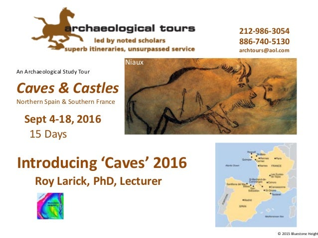 An Archaeological Study Tour 212-986-3054 886-740-5130 archtours@aol.com Niaux © 2015 Bluestone Height Introducing 'Caves'...