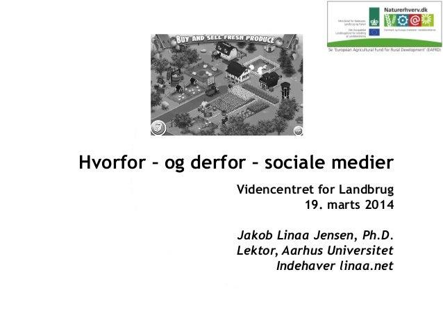 Videncentret for Landbrug 19. marts 2014 Jakob Linaa Jensen, Ph.D. Lektor, Aarhus Universitet Indehaver linaa.net Hvorfor ...