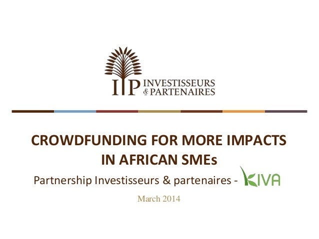 CROWDFUNDING FOR MORE IMPACTS IN AFRICAN SMEs March 2014 Partnership Investisseurs & partenaires -