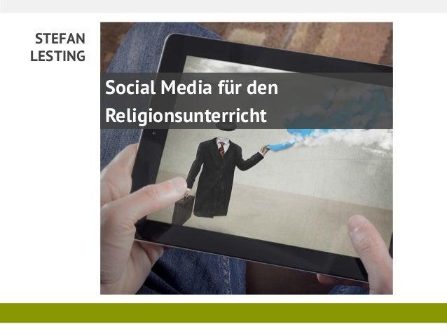 STEFAN LESTING Social Media für den Religionsunterricht