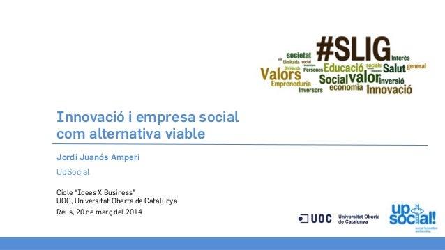 """Innovació i empresa social com alternativa viable Cicle """"Idees X Business"""" UOC, Universitat Oberta de Catalunya Reus, 20 d..."""