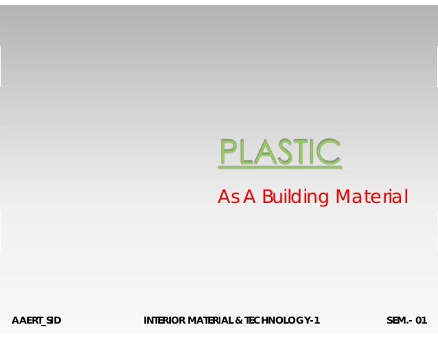 As A Building Material AAERT_SID INTERIOR MATERIAL & TECHNOLOGY-1 SEM.- 01