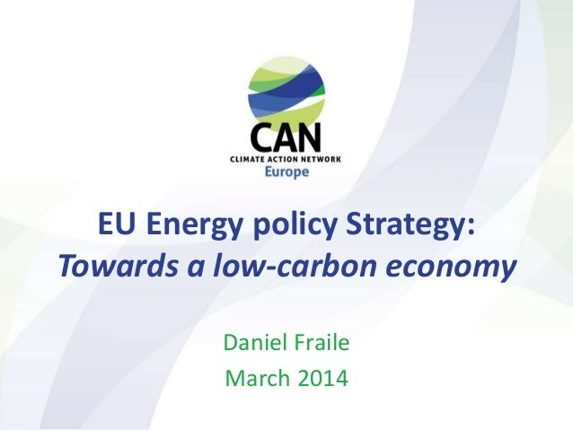 EU Energy policy Strategy: Towards a low-carbon economy Daniel Fraile March 2014
