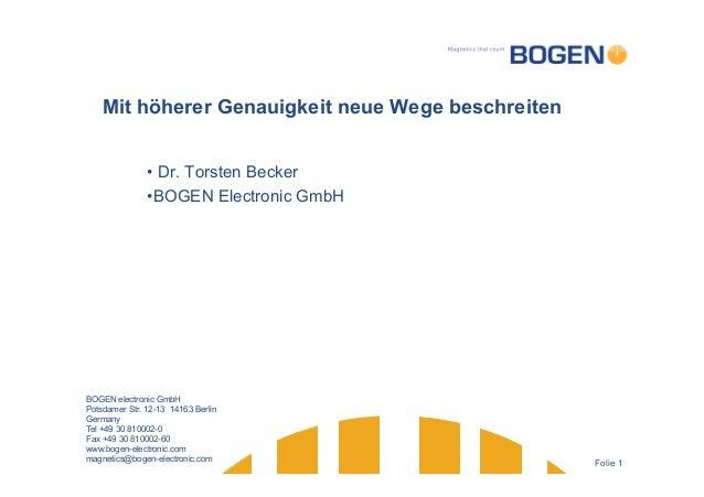 Folie 1 Mit höherer Genauigkeit neue Wege beschreiten •Dr. Torsten Becker •BOGEN Electronic GmbH BOGEN electronic GmbH P...