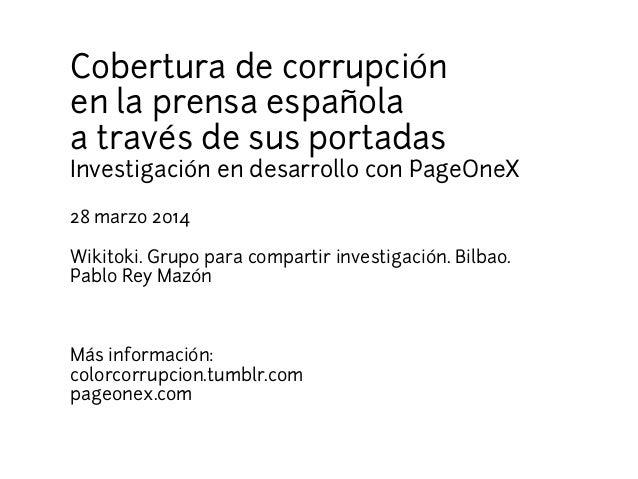Cobertura de corrupción en la prensa española a través de sus portadas Investigación en desarrollo con PageOneX 28 marzo 2...