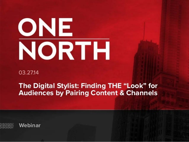 "03.27.14 The Digital Stylist: Finding THE ""Look"" for Audiences by Pairing Content & Channels Webinar"