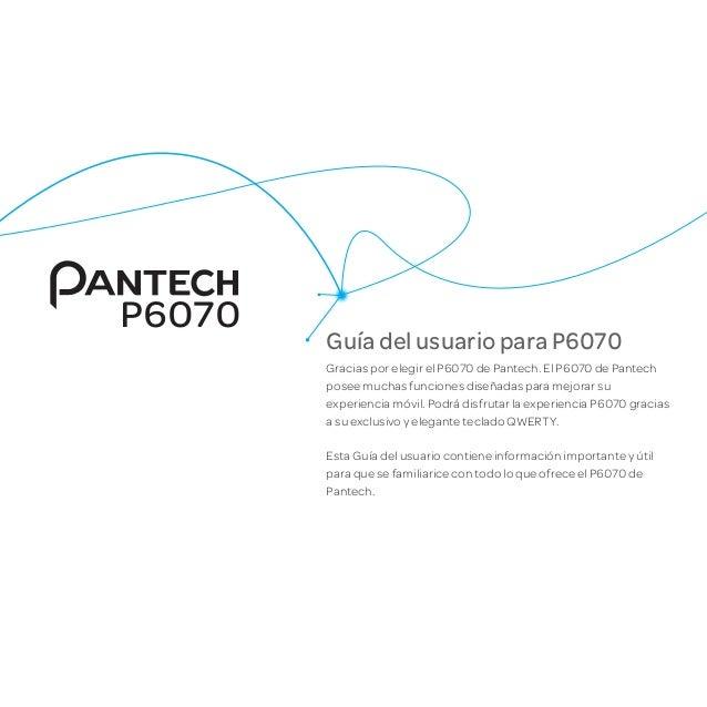 Guía del usuario para P6070 Gracias por elegir el P6070 de Pantech. El P6070 de Pantech posee muchas funciones diseñadas p...