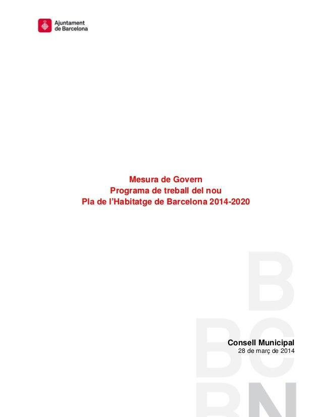 Mesura de Govern Programa de treball del nou Pla de l'Habitatge de Barcelona 2014-2020 Consell Municipal 28 de març de 2014