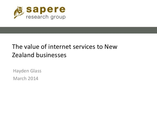 The value of internet services to New Zealand businesses Hayden Glass March 2014