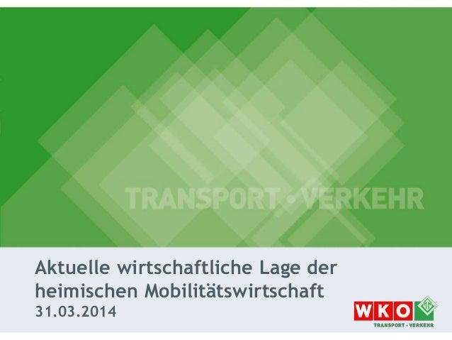 Aktuelle wirtschaftliche Lage der heimischen Mobilitätswirtschaft 31.03.2014