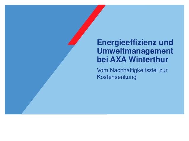 Energieeffizienz und Umweltmanagement bei AXA Winterthur Vom Nachhaltigkeitsziel zur Kostensenkung