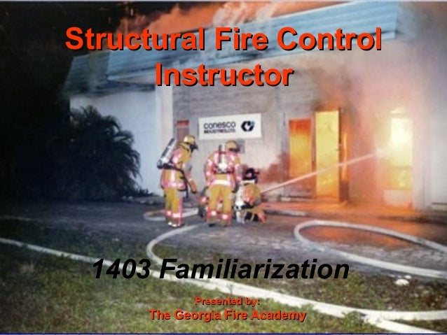 STRUCTURE FIRE CONTROL INSTRUCTOR1 Structural Fire ControlStructural Fire Control InstructorInstructor Presented by:Presen...