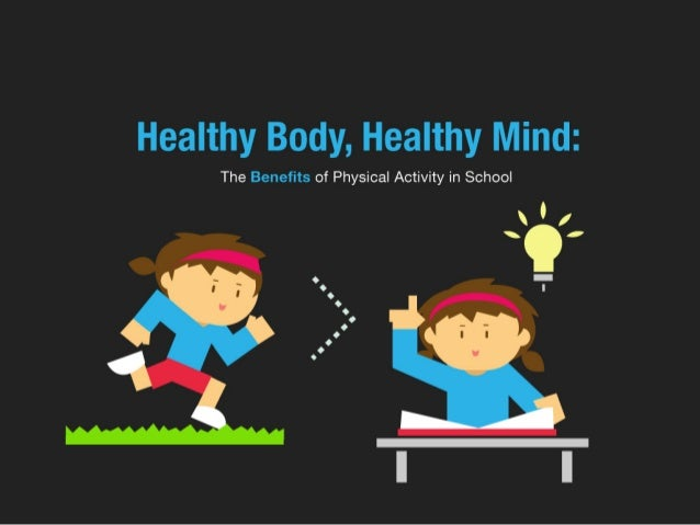 essay on healthy mind in healthy body Movement is one of the ways in which can benefit people in their health, emotional, and mental levels ( physically, and emotionally)dancers need to maintain a proper, specific diet and also.