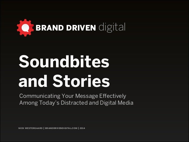 BRAND DRIVEN digital nick westergaard   branddrivendigital.com   2014 Soundbites  and Stories Communicating Your Message ...