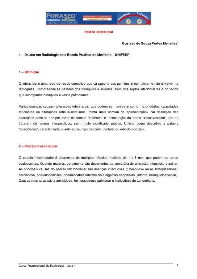 Padrão intersticial Gustavo de Souza Portes Meirelles1  1 – Doutor em Radiologia pela Escola Paulista de Medicina – UNIFES...