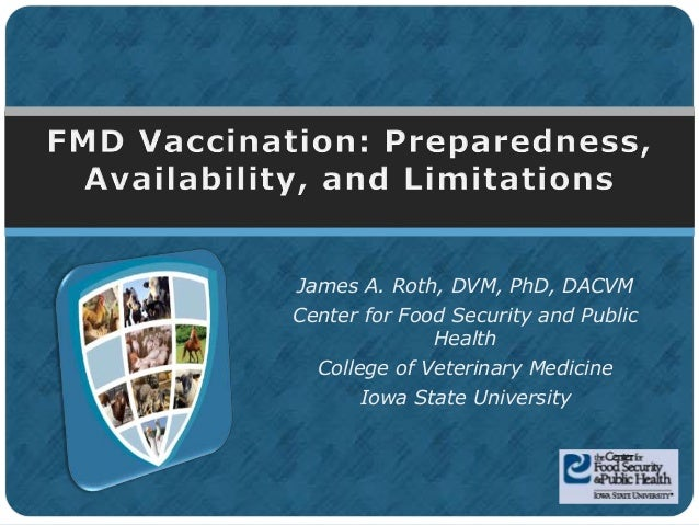 James A. Roth, DVM, PhD, DACVM Center for Food Security and Public Health College of Veterinary Medicine Iowa State Univer...