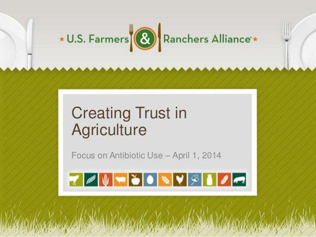 Creating Trust in Agriculture Focus on Antibiotic Use – April 1, 2014 1