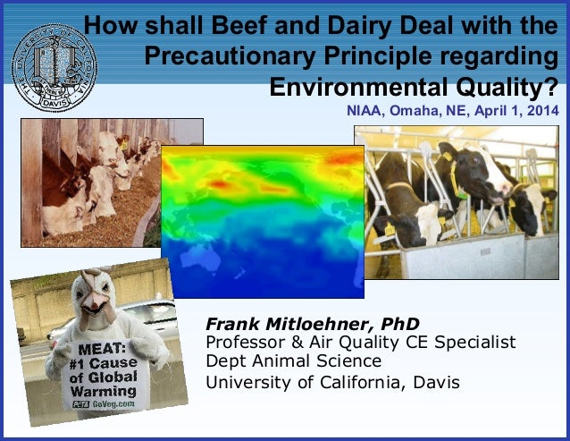 How shall Beef and Dairy Deal with the Precautionary Principle regarding Environmental Quality? NIAA, Omaha, NE, April 1, ...