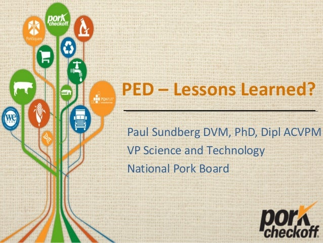 PED – Lessons Learned? Paul Sundberg DVM, PhD, Dipl ACVPM VP Science and Technology National Pork Board