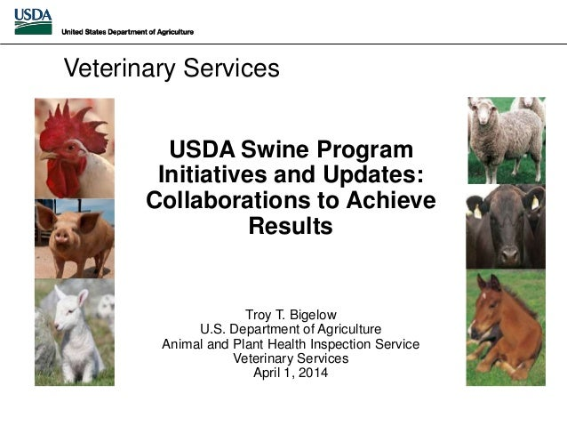 USDA Swine Program Initiatives and Updates: Collaborations to Achieve Results Troy T. Bigelow U.S. Department of Agricultu...