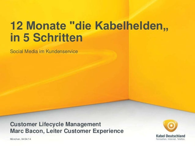"12 Monate ""die Kabelhelden"" in 5 Schritten Social Media im Kundenservice Customer Lifecycle Management Marc Bacon, Leiter ..."