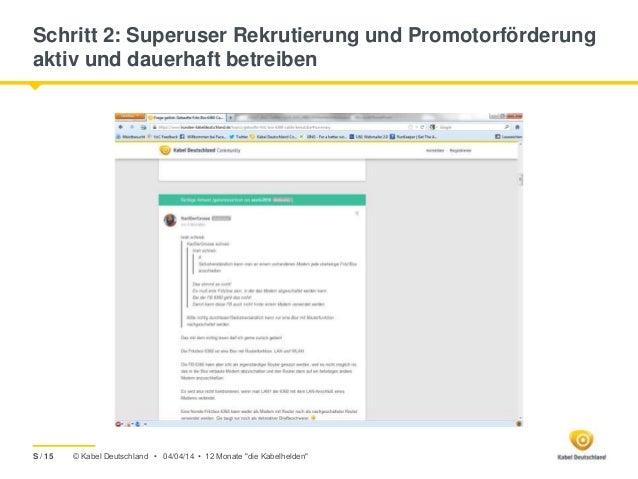 © Kabel Deutschland • Schritt 2: Superuser Rekrutierung und Promotorförderung aktiv und dauerhaft betreiben 04/04/14 • 12 ...