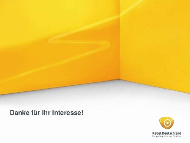© Kabel Deutschland • 04/04/14 • Hier steht der Titel der PräsentationS / 23 Danke für Ihr Interesse!