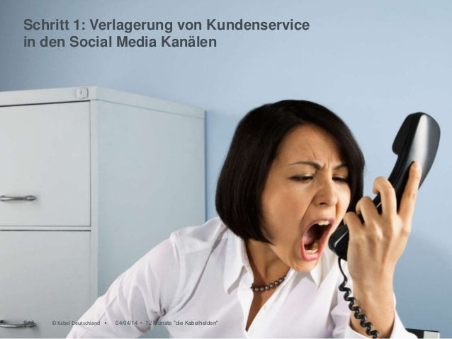 © Kabel Deutschland • Schritt 1: Verlagerung von Kundenservice in den Social Media Kanälen © Kabel Deutschland • 04/04/14 ...