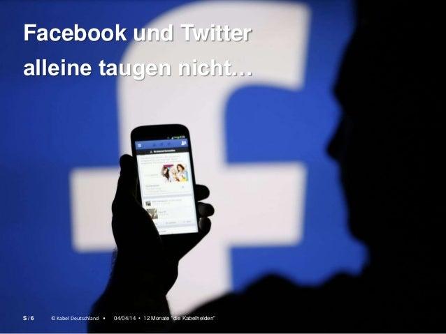 """© Kabel Deutschland • Facebook und Twitter alleine taugen nicht… © Kabel Deutschland • 04/04/14 • 12 Monate """"die Kabelheld..."""