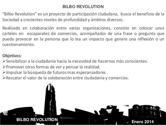 """BILBO REVOLUTION Enero 2014 BILBO REVOLUTION """"Bilbo Revolution"""" es un proyecto de participación ciudadana, busca el benefi..."""