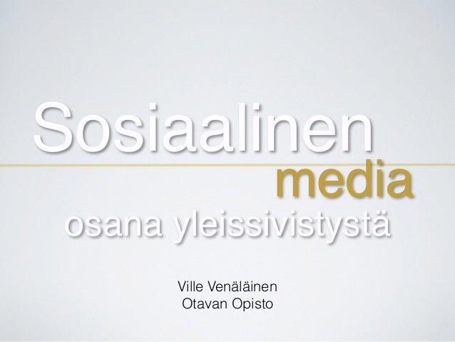 Sosiaalinen media Ville Venäläinen Otavan Opisto osana yleissivistystä