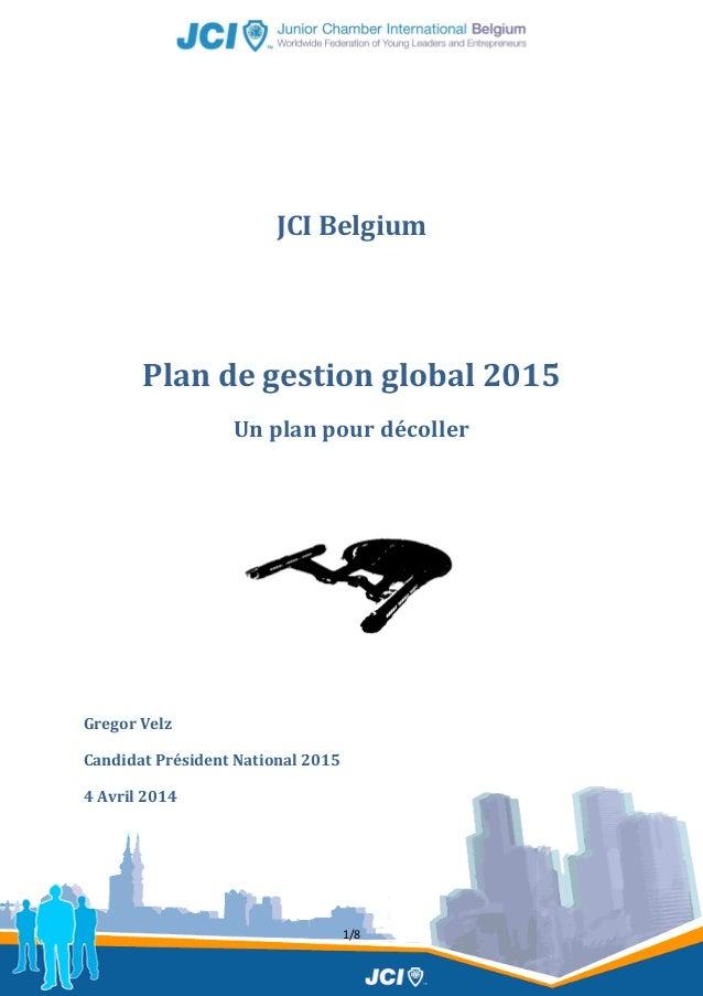 1/8 JCI Belgium Plan de gestion global 2015 Un plan pour décoller Gregor Velz Candidat Président National 2015 4 Avril 2014