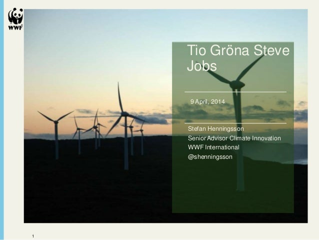 1 The Energy Report Name Office/Department dd mm yyyy Tio Gröna Steve Jobs 9 April, 2014 Stefan Henningsson Senior Advisor...