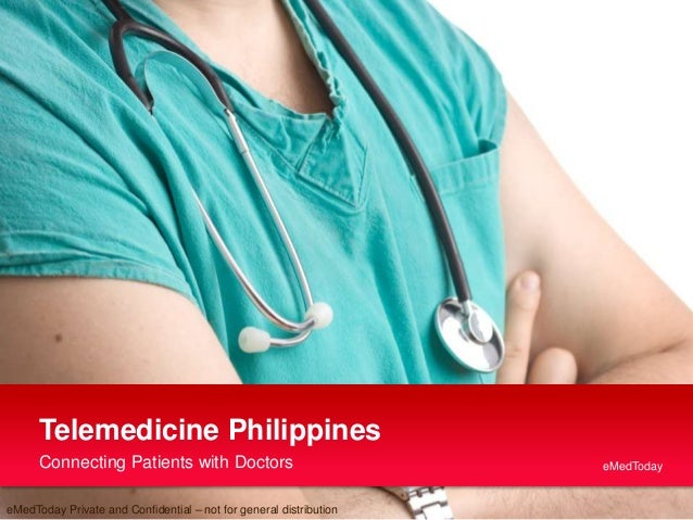 eMedToday 1 Connecting Patients with Doctors Telemedicine Philippines eMedToday eMedToday Private and Confidential – not f...