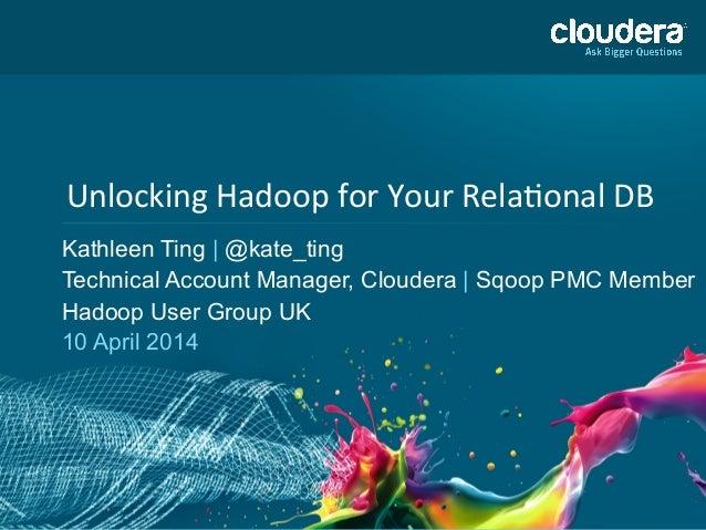 Unlocking  Hadoop  for  Your  Rela4onal  DB                  Kathleen Ting | @k...