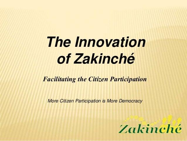 The Innovation of Zakinché More Citizen Participation is More Democracy Facilitating the Citizen Participation