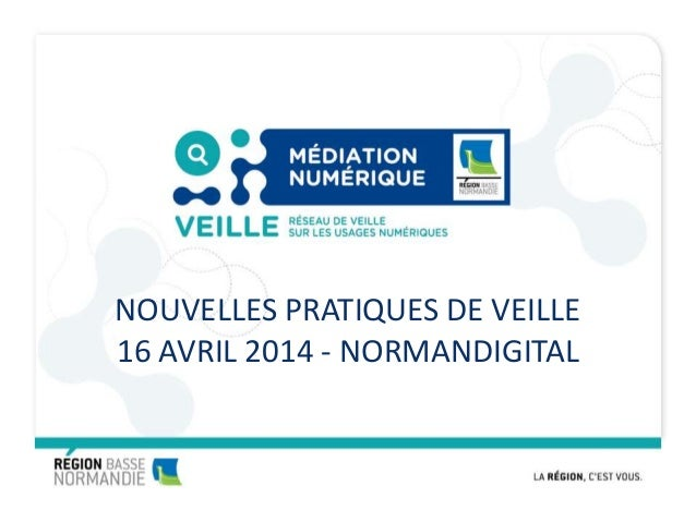 NOUVELLES PRATIQUES DE VEILLE 16 AVRIL 2014 - NORMANDIGITAL