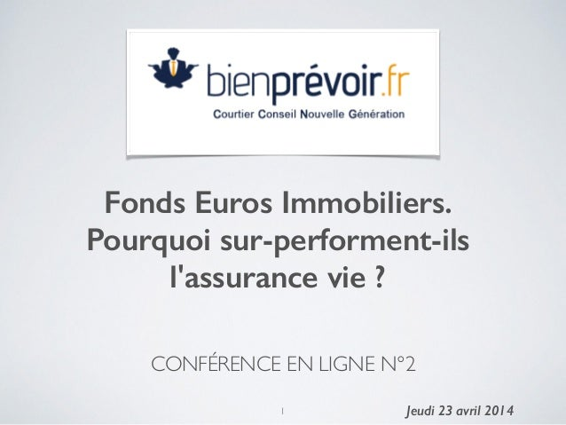 CONFÉRENCE EN LIGNE N°2  Fonds Euros Immobiliers. Pourquoi sur-performent-ils l'assurance vie ? ! Jeudi 23 avril 20141