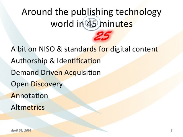 Around	   the	   publishing	   technology	   	    world	   in	   45	   minutes	    A	   bit	   on	   NISO	   &	   standard...