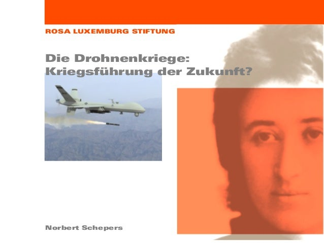 ROSA LUXEMBURG STIFTUNG Die Drohnenkriege: Kriegsführung der Zukunft? Norbert Schepers