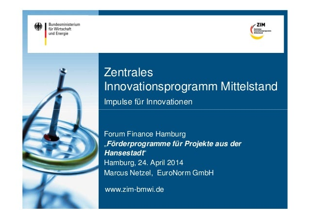 "Zentrales Innovationsprogramm Mittelstand Impulse für Innovationen www.zim-bmwi.de Forum Finance Hamburg ""Förderprogramme ..."