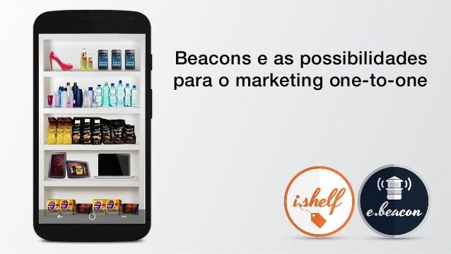 Beacons e as possibilidades  para o marketing one-to-one