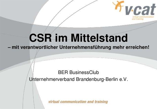 CSR im Mittelstand – mit verantwortlicher Unternehmensführung mehr erreichen! BER BusinessClub Unternehmerverband Brandenb...