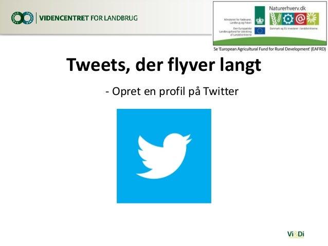 Tweets, der flyver langt - Opret en profil på Twitter