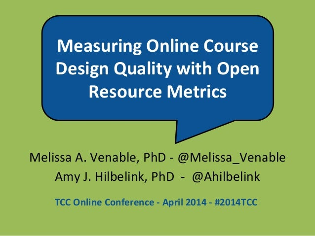 Measuring Online Course Design Quality with Open Resource Metrics Melissa A. Venable, PhD - @Melissa_Venable Amy J. Hilbel...