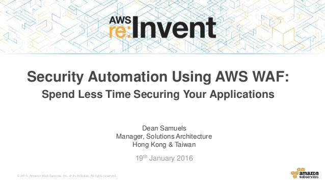 © 2015, Amazon Web Services, Inc. or its Affiliates. All rights reserved. Dean Samuels Manager, Solutions Architecture Hon...