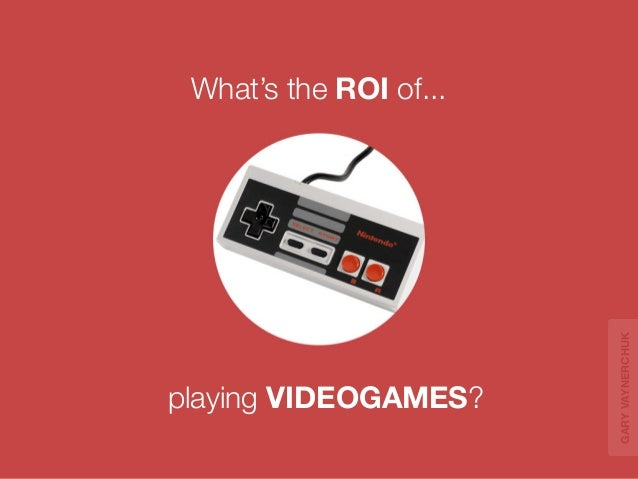 playing VIDEOGAMES?  What's the ROI of...  GARY VAYNERCHUK