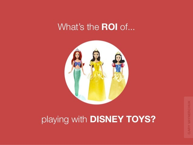 playing with DISNEY TOYS?  What's the ROI of...  GARY VAYNERCHUK