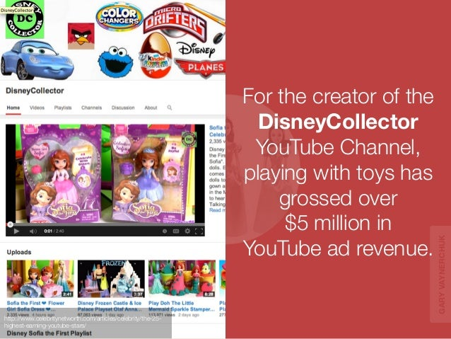 For the creator of the  DisneyCollector  YouTube Channel,  playing with toys has  grossed over  $5 million in  YouTube ad ...