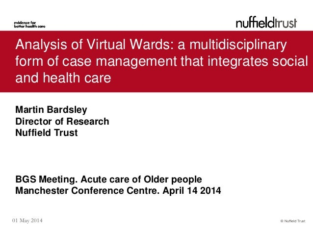 © Nuffield Trust01 May 2014 Analysis of Virtual Wards: a multidisciplinary form of case management that integrates social ...
